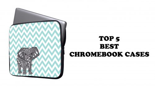 Best Chromebook Cases 2018 – A Buyer's Guide