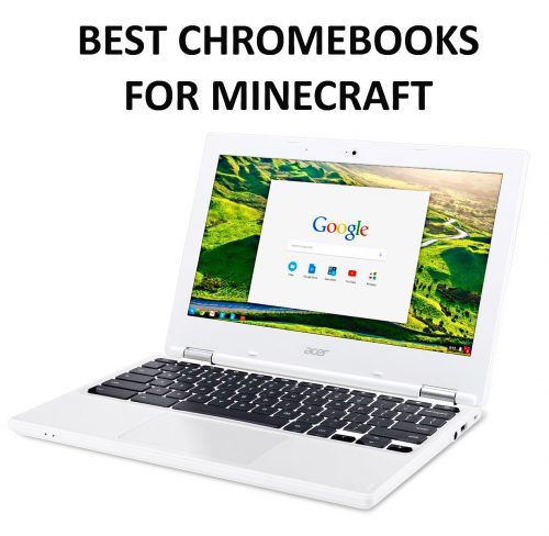 Best Chromebooks for Minecraft.