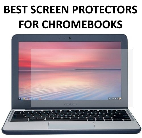 3 Best Chromebook Screen Protectors Reviewed – Buyer's Guide (2019)