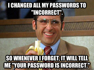 Don't want to use your password? Use Linux instead.