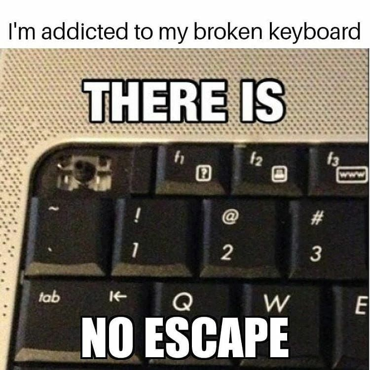A broken keyboard with no Escape key meme.