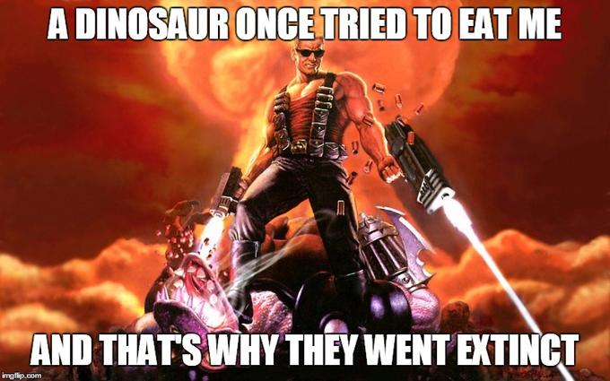 "Play DOS games on a Chromebook - Duke Nukem meme ""A dinosaur once tried to eat me, and that's why they went extinct."""