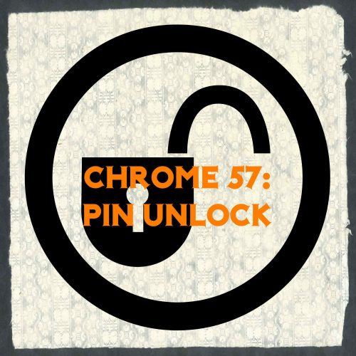 Chrome 57 brings PIN unlock.