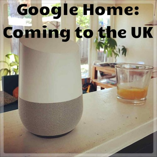 Google Home Coming to the UK – Get Details, Price, and More