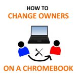 How to Change Owner on a Chromebook - (Admin Account)
