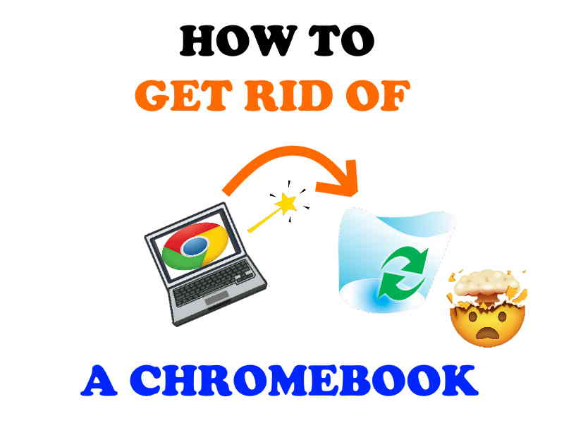How to dispose of a Chromebook.