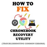 Chromebook Recovery Utility Not Working? Fix It! (Complete Tutorial)