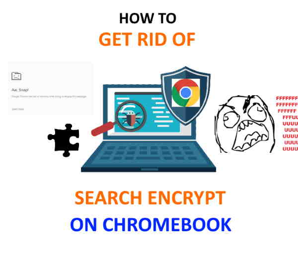 How to get rid of search encrypt on Chromebook