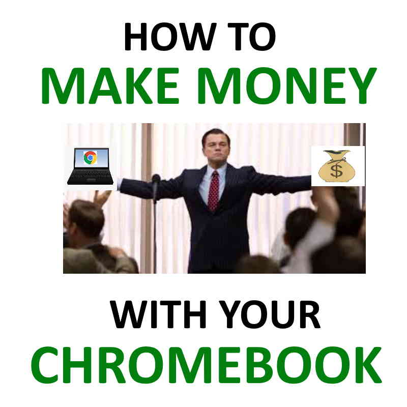 How to make money with Chromebook.