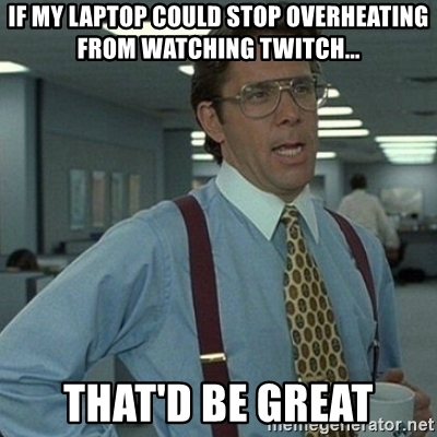 Overheat laptop meme.