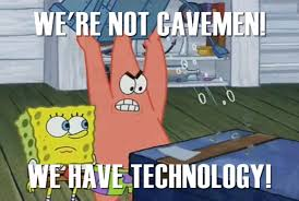 Spongebob Chromebook meme. We're not cavemen.